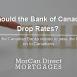 Should the Bank of Canada Drop Rates?